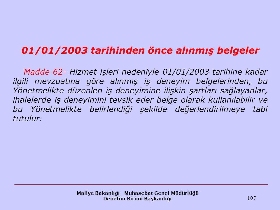 Maliye Bakanlığı Muhasebat Genel Müdürlüğü Denetim Birimi Başkanlığı 107 01/01/2003 tarihinden önce alınmış belgeler Madde 62- Hizmet işleri nedeniyle