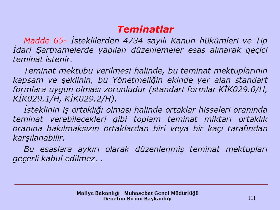 Maliye Bakanlığı Muhasebat Genel Müdürlüğü Denetim Birimi Başkanlığı 111 Teminatlar Madde 65- İsteklilerden 4734 sayılı Kanun hükümleri ve Tip İdari Ş