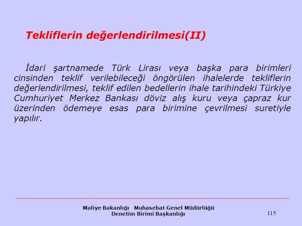 Maliye Bakanlığı Muhasebat Genel Müdürlüğü Denetim Birimi Başkanlığı 115 Tekliflerin değerlendirilmesi(II) İdari şartnamede Türk Lirası veya başka par