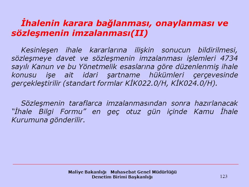 Maliye Bakanlığı Muhasebat Genel Müdürlüğü Denetim Birimi Başkanlığı 123 İhalenin karara bağlanması, onaylanması ve sözleşmenin imzalanması(II) Kesinl
