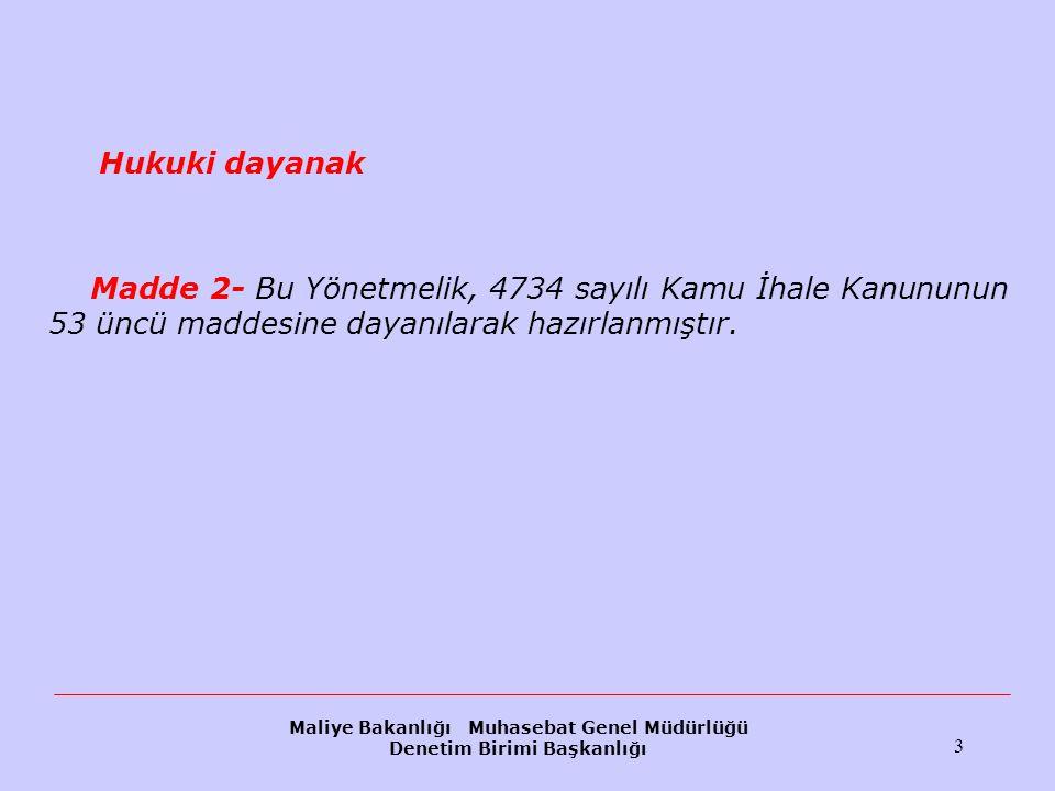 Maliye Bakanlığı Muhasebat Genel Müdürlüğü Denetim Birimi Başkanlığı 3 Hukuki dayanak Madde 2- Bu Yönetmelik, 4734 sayılı Kamu İhale Kanununun 53 üncü