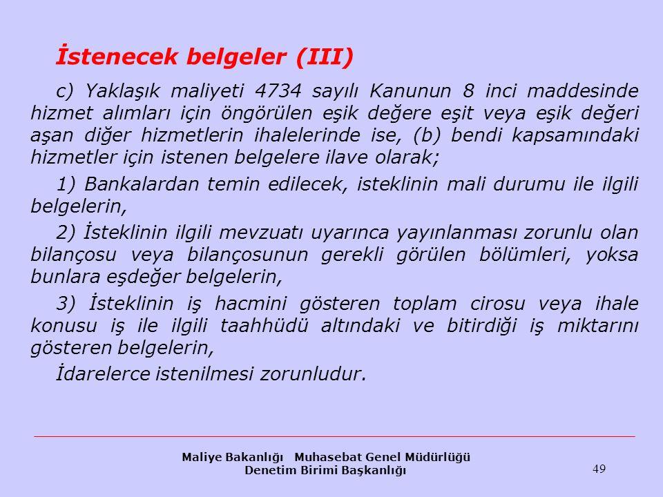 Maliye Bakanlığı Muhasebat Genel Müdürlüğü Denetim Birimi Başkanlığı 49 İstenecek belgeler (III) c) Yaklaşık maliyeti 4734 sayılı Kanunun 8 inci madde