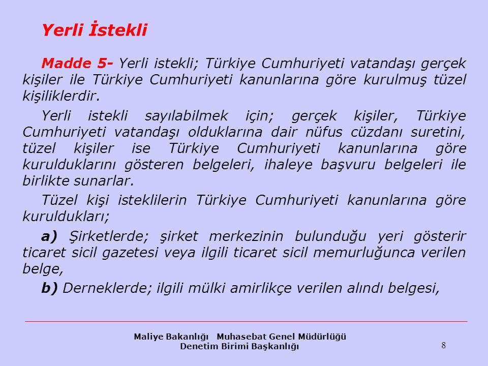 Maliye Bakanlığı Muhasebat Genel Müdürlüğü Denetim Birimi Başkanlığı 8 Yerli İstekli Madde 5- Yerli istekli; Türkiye Cumhuriyeti vatandaşı gerçek kişi