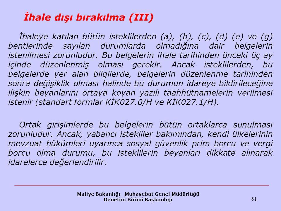 Maliye Bakanlığı Muhasebat Genel Müdürlüğü Denetim Birimi Başkanlığı 81 İhale dışı bırakılma (III) İhaleye katılan bütün isteklilerden (a), (b), (c),