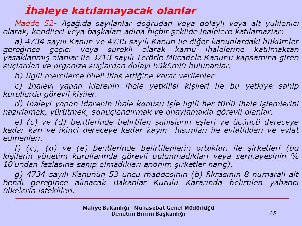 Maliye Bakanlığı Muhasebat Genel Müdürlüğü Denetim Birimi Başkanlığı 85 İhaleye katılamayacak olanlar Madde 52- Aşağıda sayılanlar doğrudan veya dolay