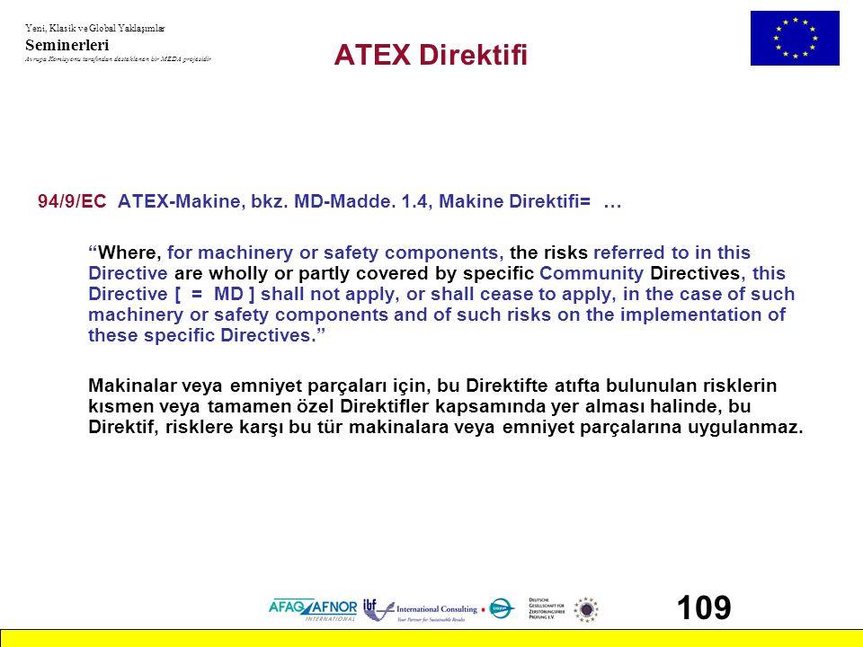 Yeni, Klasik ve Global Yaklaşımlar Seminerleri Avrupa Komisyonu tarafından desteklenen bir MEDA projesidir 109 ATEX Direktifi 94/9/EC ATEX-Makine, bkz