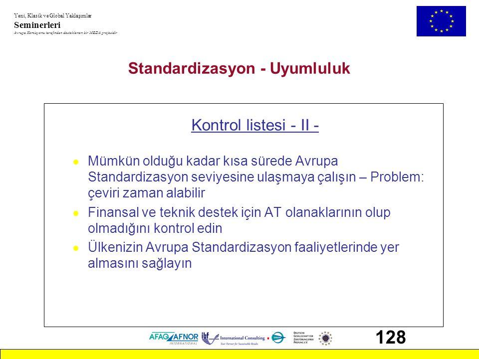 Yeni, Klasik ve Global Yaklaşımlar Seminerleri Avrupa Komisyonu tarafından desteklenen bir MEDA projesidir 128 Standardizasyon - Uyumluluk Kontrol lis