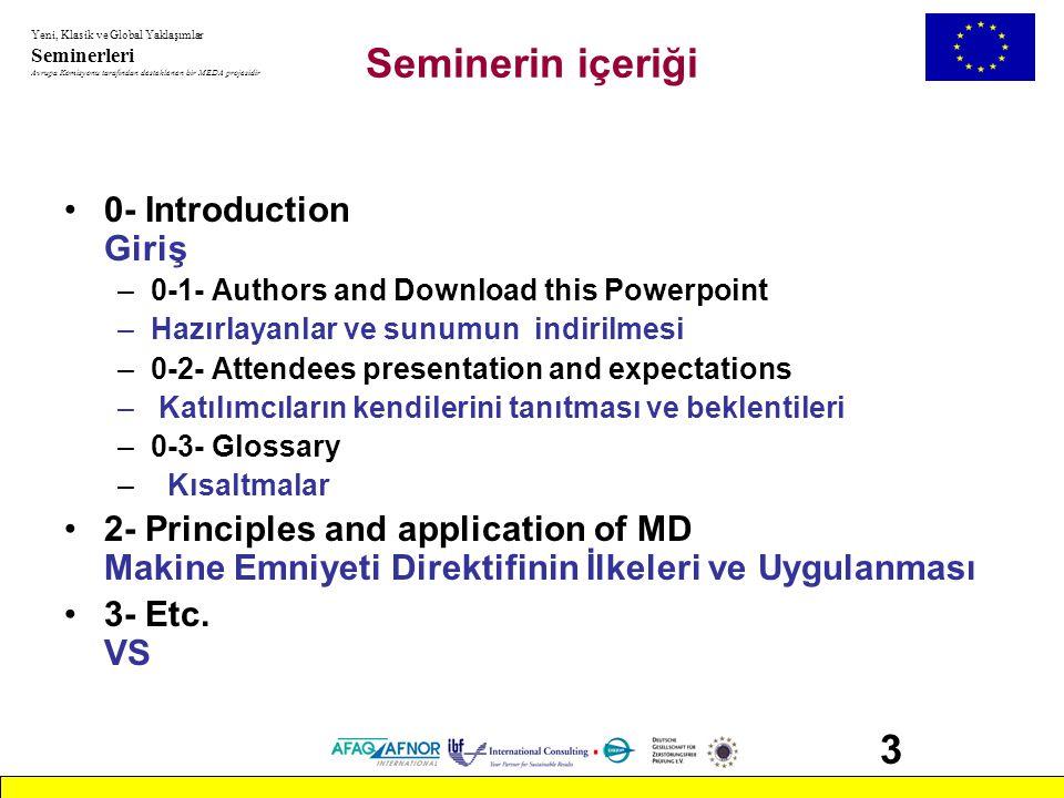 Yeni, Klasik ve Global Yaklaşımlar Seminerleri Avrupa Komisyonu tarafından desteklenen bir MEDA projesidir 3 Seminerin içeriği •0- Introduction Giriş