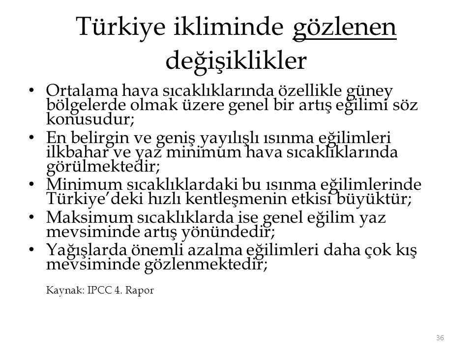 36 Türkiye ikliminde gözlenen değişiklikler • Ortalama hava sıcaklıklarında özellikle güney bölgelerde olmak üzere genel bir artış eğilimi söz konusud