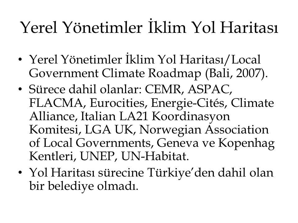 Yerel Yönetimler İklim Yol Haritası • Yerel Yönetimler İklim Yol Haritası/Local Government Climate Roadmap (Bali, 2007). • Sürece dahil olanlar: CEMR,