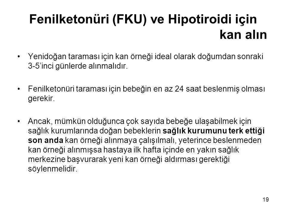 19 Fenilketonüri (FKU) ve Hipotiroidi için kan alın •Yenidoğan taraması için kan örneği ideal olarak doğumdan sonraki 3-5'inci günlerde alınmalıdır. •