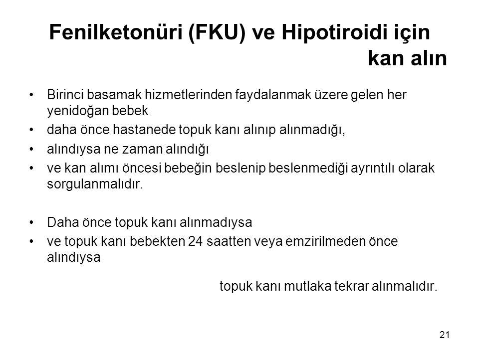 21 Fenilketonüri (FKU) ve Hipotiroidi için kan alın •Birinci basamak hizmetlerinden faydalanmak üzere gelen her yenidoğan bebek •daha önce hastanede t