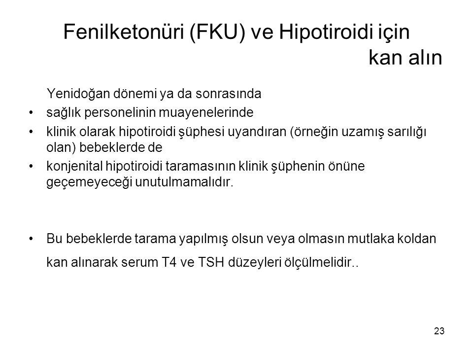 23 Fenilketonüri (FKU) ve Hipotiroidi için kan alın Yenidoğan dönemi ya da sonrasında •sağlık personelinin muayenelerinde •klinik olarak hipotiroidi ş