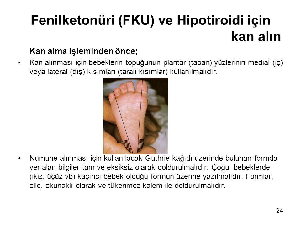 24 Fenilketonüri (FKU) ve Hipotiroidi için kan alın Kan alma işleminden önce; •Kan alınması için bebeklerin topuğunun plantar (taban) yüzlerinin media