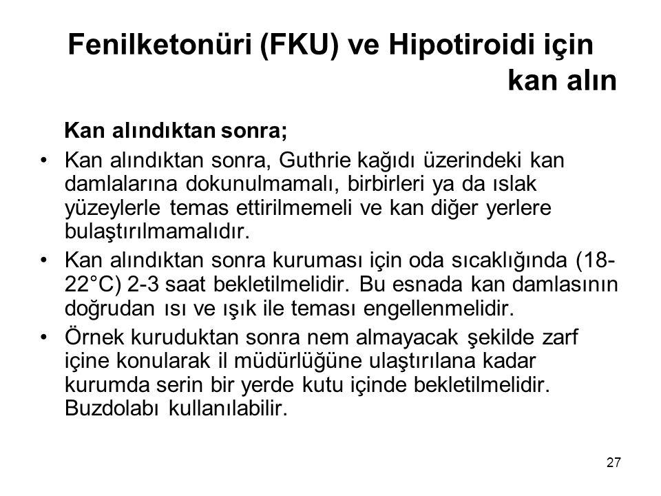27 Fenilketonüri (FKU) ve Hipotiroidi için kan alın Kan alındıktan sonra; •Kan alındıktan sonra, Guthrie kağıdı üzerindeki kan damlalarına dokunulmama
