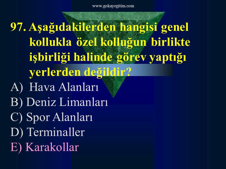 www.gokayegitim.com 98.Aşağıdaki yetkilerden hangisi özel güvenliğin yetkilerinden değildir.