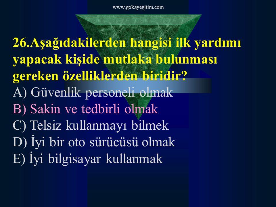 www.gokayegitim.com 27.Aşağıdakilerden hangisi ilk yardım amaçlarındandır.