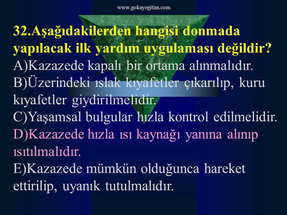 www.gokayegitim.com 33.Trafik kazası olan ortamda, ilk yardım ile ilgili olan hangisidir.