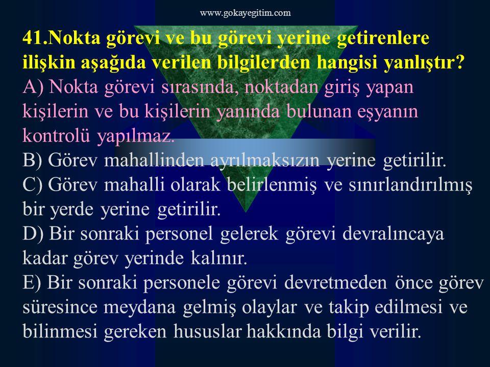 www.gokayegitim.com 42.Aşağıdakilerden hangisi, devriye hizmetlerinin amaçları arasında yer almaz.