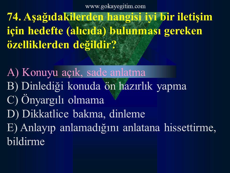 www.gokayegitim.com 75.Aşağıdakilerden hangisi etkili hitap şekillerindendir.