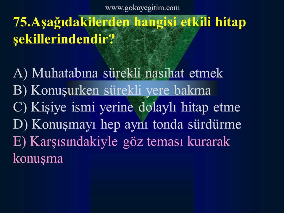 www.gokayegitim.com 76.Aşağıdakilerden hangisi profesyonel hayatta kadınlar için imajı olumsuz etkileyen iletişim unsurlarındandır.