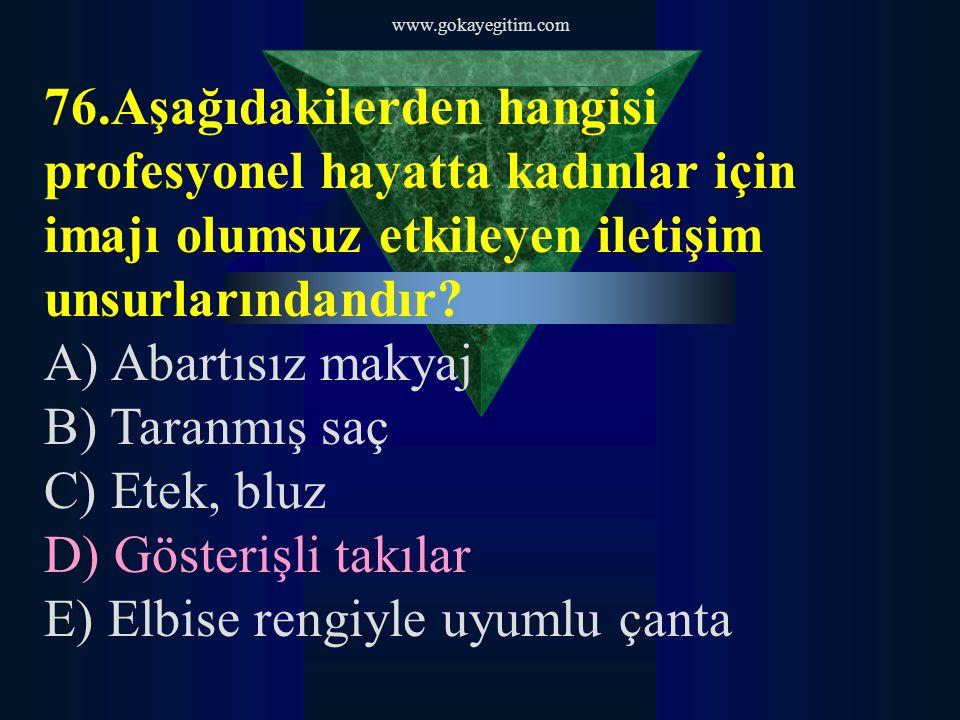 www.gokayegitim.com 77.Aşağıdakilerden hangisi iletişimde kaynağın engelleyici özelliklerindendir.
