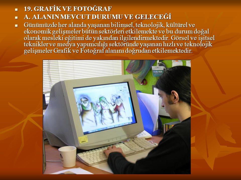  19. GRAFİK VE FOTOĞRAF  A. ALANIN MEVCUT DURUMU VE GELECEĞİ  Günümüzde her alanda yaşanan bilimsel, teknolojik, kültürel ve ekonomik gelişmeler bü
