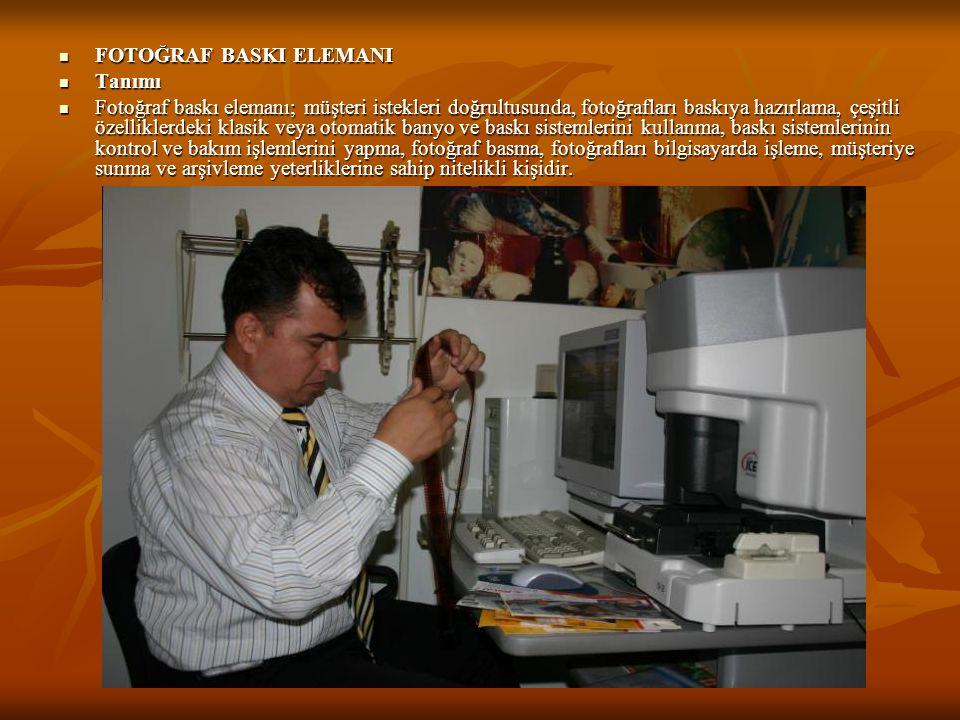  FOTOĞRAF BASKI ELEMANI  Tanımı  Fotoğraf baskı elemanı; müşteri istekleri doğrultusunda, fotoğrafları baskıya hazırlama, çeşitli özelliklerdeki kl