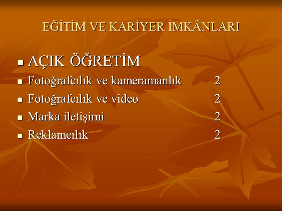 EĞİTİM VE KARİYER İMKÂNLARI  AÇIK ÖĞRETİM  Fotoğrafcılık ve kameramanlık 2  Fotoğrafcılık ve video2  Marka iletişimi2  Reklamcılık2