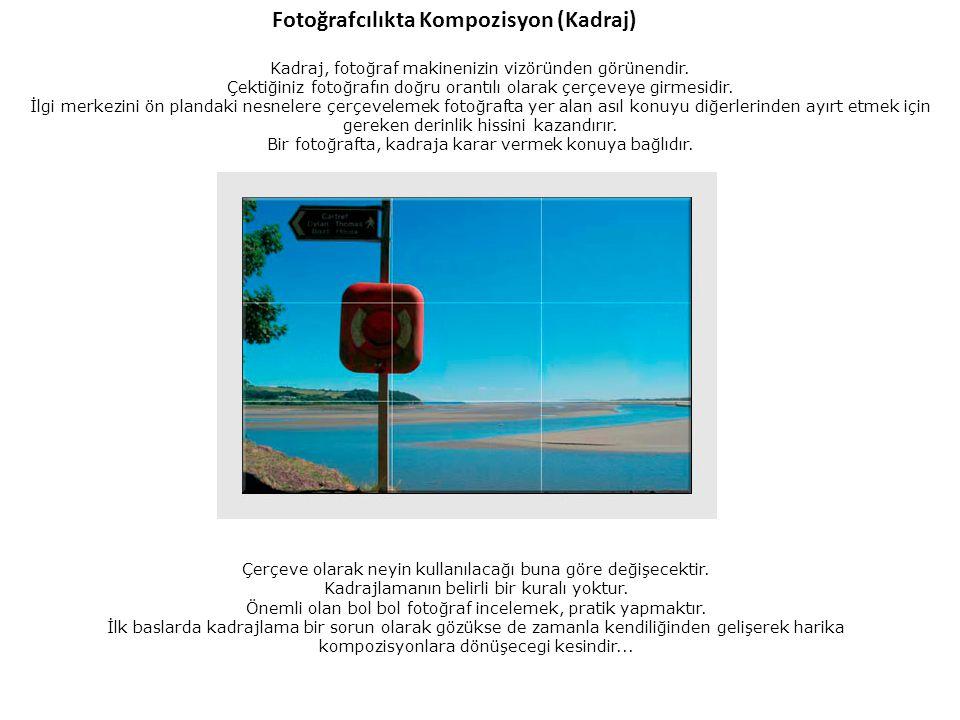 Fotoğrafcılıkta Kompozisyon (Kadraj) Kadraj, fotoğraf makinenizin vizöründen görünendir. Çektiğiniz fotoğrafın doğru orantılı olarak çerçeveye girmesi