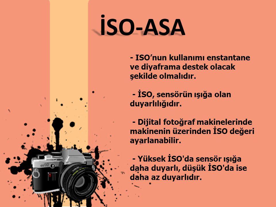 - ISO'nun kullanımı enstantane ve diyaframa destek olacak şekilde olmalıdır. - İSO, sensörün ışığa olan duyarlılığıdır. - Dijital fotoğraf makinelerin