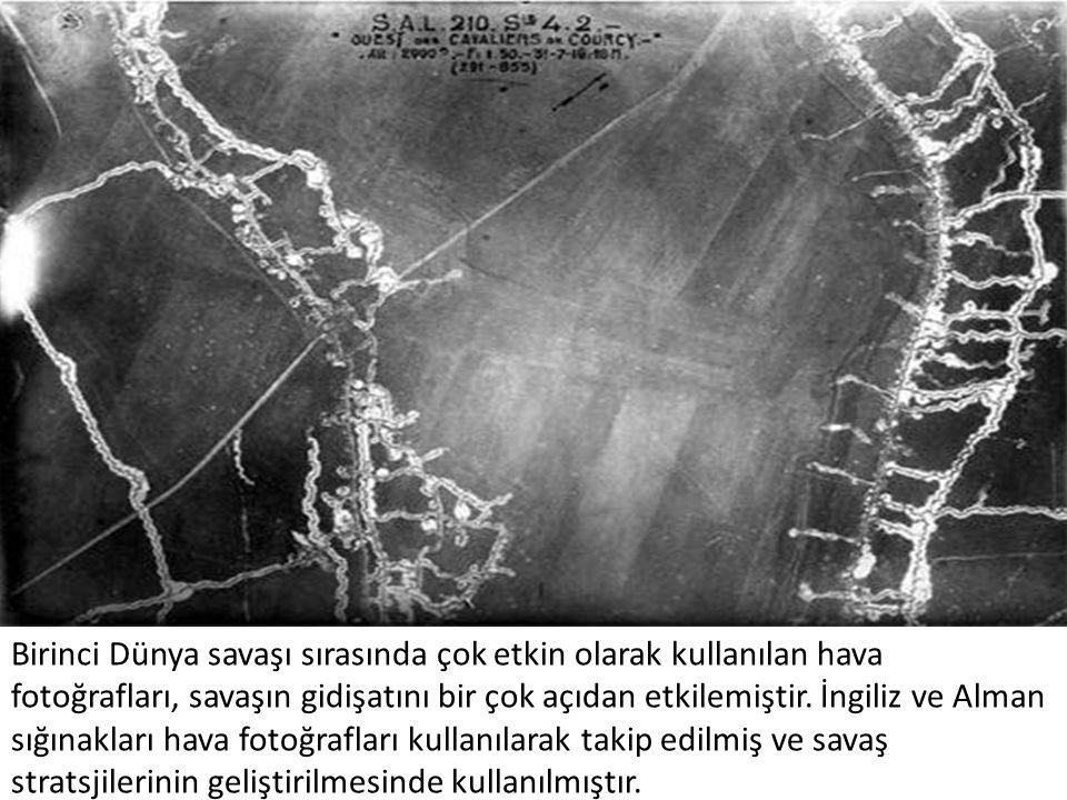 Birinci Dünya savaşı sırasında çok etkin olarak kullanılan hava fotoğrafları, savaşın gidişatını bir çok açıdan etkilemiştir. İngiliz ve Alman sığınak