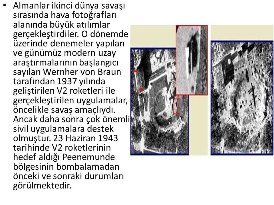 • Almanlar ikinci dünya savaşı sırasında hava fotoğrafları alanında büyük atılımlar gerçekleştirdiler. O dönemde üzerinde denemeler yapılan ve günümüz