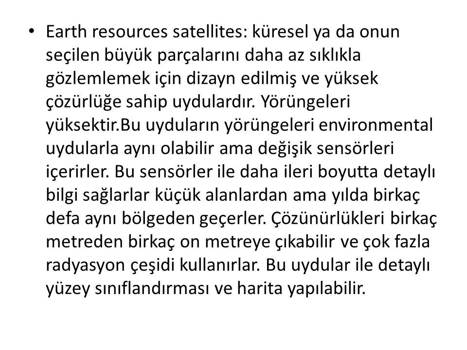 • Earth resources satellites: küresel ya da onun seçilen büyük parçalarını daha az sıklıkla gözlemlemek için dizayn edilmiş ve yüksek çözürlüğe sahip
