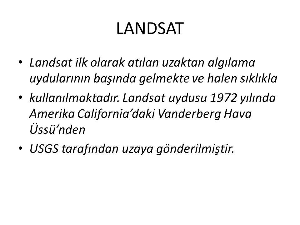 LANDSAT • Landsat ilk olarak atılan uzaktan algılama uydularının başında gelmekte ve halen sıklıkla • kullanılmaktadır. Landsat uydusu 1972 yılında Am