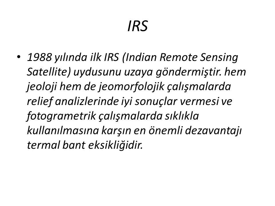 IRS • 1988 yılında ilk IRS (Indian Remote Sensing Satellite) uydusunu uzaya göndermiştir. hem jeoloji hem de jeomorfolojik çalışmalarda relief analizl