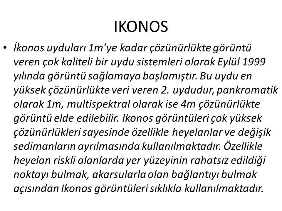 IKONOS • İkonos uyduları 1m'ye kadar çözünürlükte görüntü veren çok kaliteli bir uydu sistemleri olarak Eylül 1999 yılında görüntü sağlamaya başlamışt