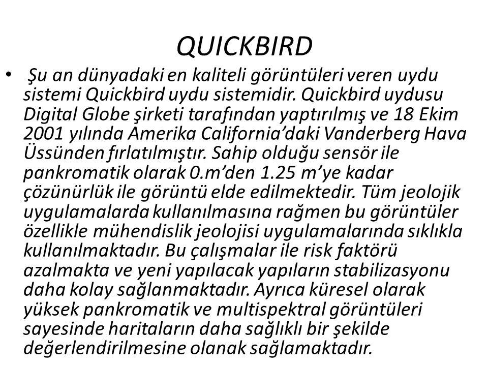 QUICKBIRD • Şu an dünyadaki en kaliteli görüntüleri veren uydu sistemi Quickbird uydu sistemidir. Quickbird uydusu Digital Globe şirketi tarafından ya