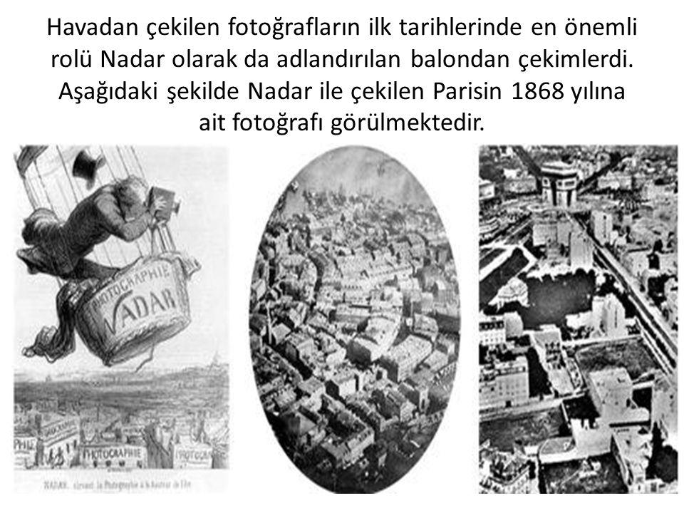 Havadan çekilen fotoğrafların ilk tarihlerinde en önemli rolü Nadar olarak da adlandırılan balondan çekimlerdi. Aşağıdaki şekilde Nadar ile çekilen Pa