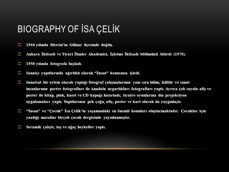 BIOGRAPHY OF İSA ÇELİK  1944 yılında Mersin'in Gülnar ilçesinde doğdu.