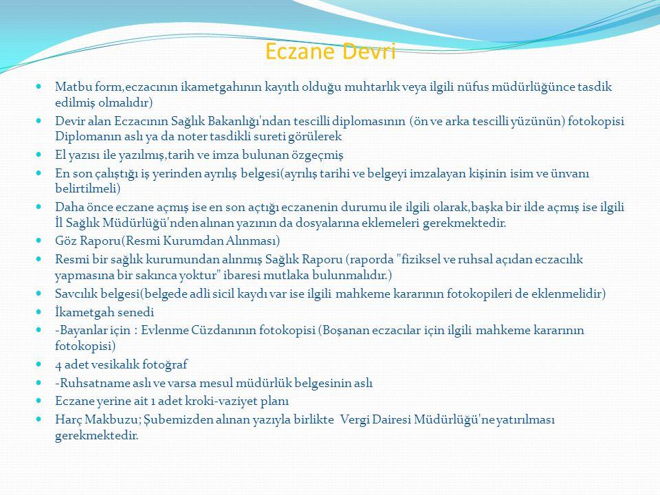 Eczane Devri  Matbu form,eczacının ikametgahının kayıtlı olduğu muhtarlık veya ilgili nüfus müdürlüğünce tasdik edilmiş olmalıdır)  Devir alan Eczac