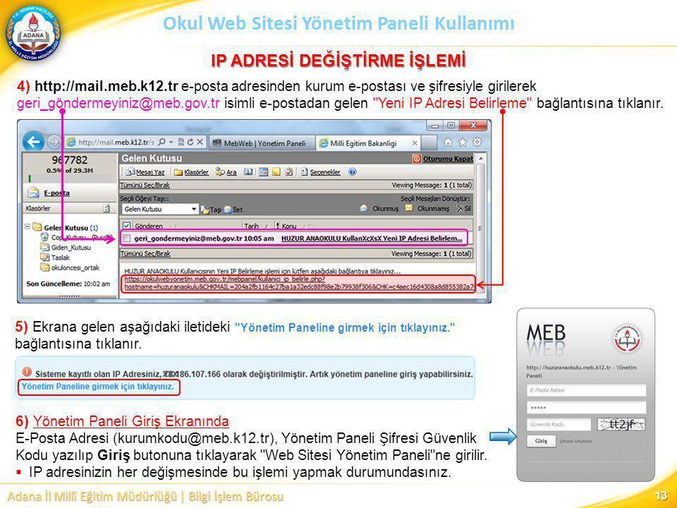 Adana İl Millî Eğitim Müdürlüğü | Bilgi İşlem Bürosu Okul Web Sitesi Yönetim Paneli Kullanımı 4) http://mail.meb.k12.tr e-posta adresinden kurum e-pos