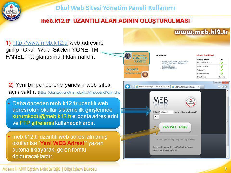 Adana İl Millî Eğitim Müdürlüğü | Bilgi İşlem Bürosu Okul Web Sitesi Yönetim Paneli Kullanımı 4 Sisteme ilk girişte 1) http://alan adı.meb.k12.tr/mebpanel alanındaki alan adı yerine okulun alan adı (web sitesi adı) yazılmalıdır.