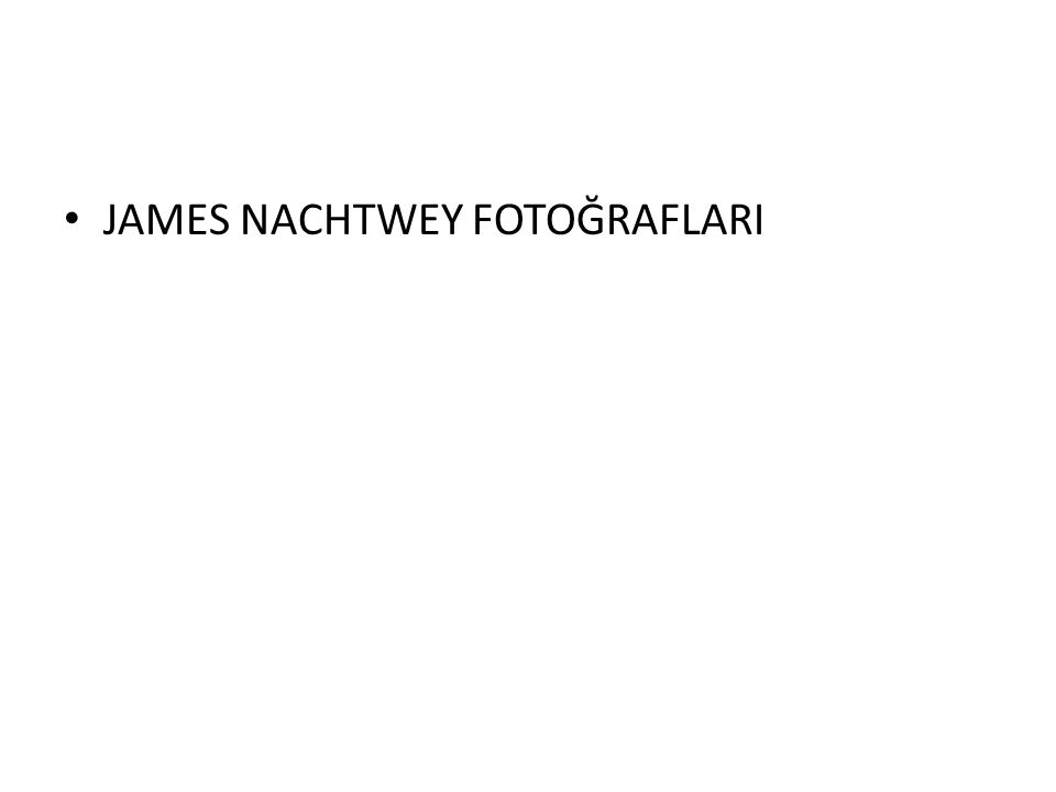 • JAMES NACHTWEY FOTOĞRAFLARI