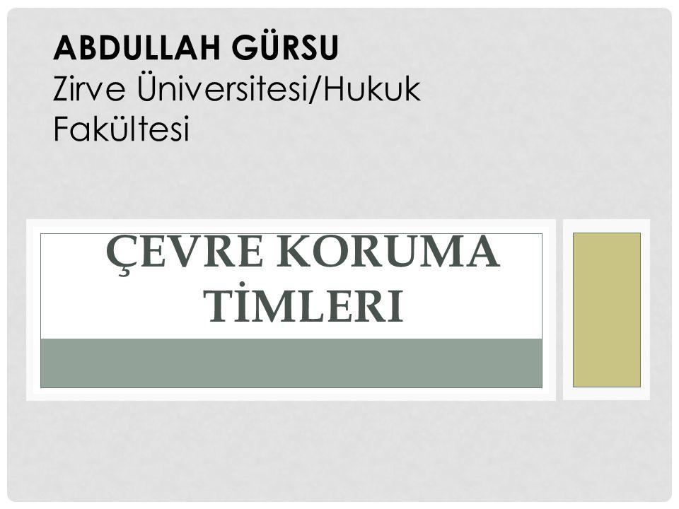 ÇEVRE KORUMA TİMLERI ABDULLAH GÜRSU Zirve Üniversitesi/Hukuk Fakültesi