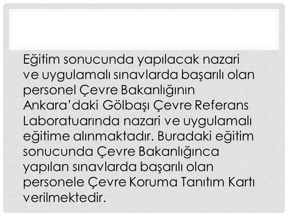 Eğitim sonucunda yapılacak nazari ve uygulamalı sınavlarda başarılı olan personel Çevre Bakanlığının Ankara'daki Gölbaşı Çevre Referans Laboratuarında