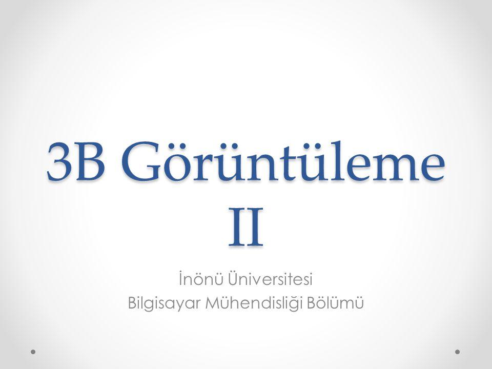 3B Görüntüleme II İnönü Üniversitesi Bilgisayar Mühendisliği Bölümü