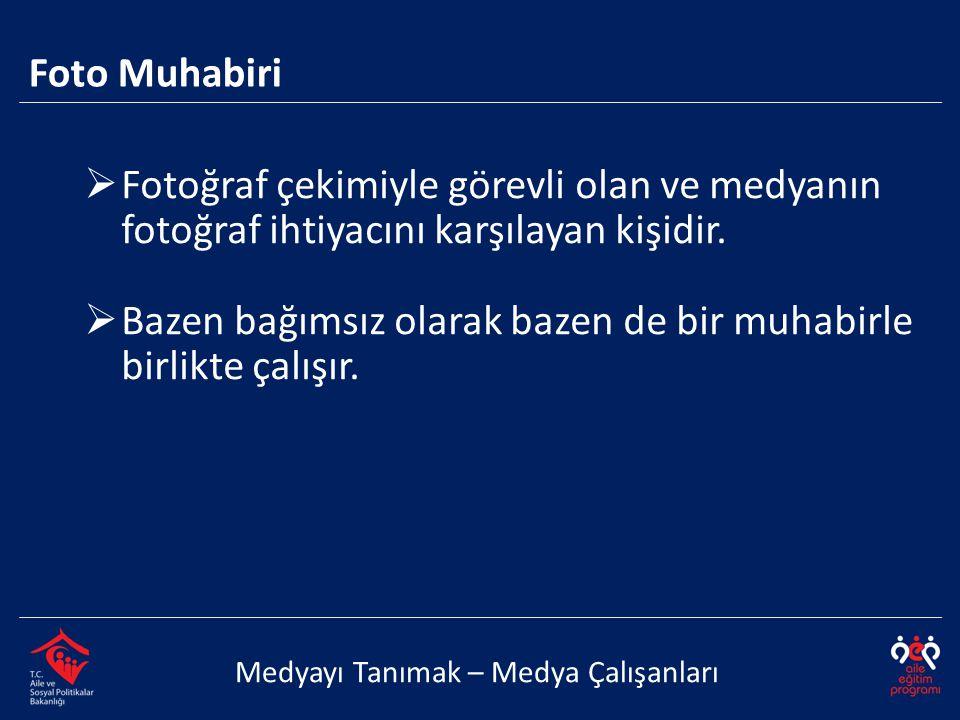  Fotoğraf çekimiyle görevli olan ve medyanın fotoğraf ihtiyacını karşılayan kişidir.  Bazen bağımsız olarak bazen de bir muhabirle birlikte çalışır.