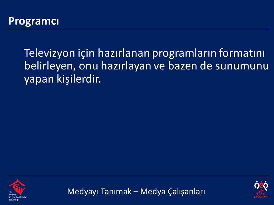 Televizyon için hazırlanan programların formatını belirleyen, onu hazırlayan ve bazen de sunumunu yapan kişilerdir. Programcı Medyayı Tanımak – Medya
