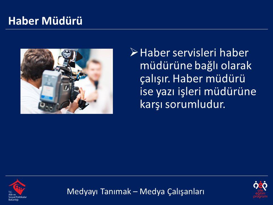  Haber servisleri haber müdürüne bağlı olarak çalışır. Haber müdürü ise yazı işleri müdürüne karşı sorumludur. Haber Müdürü Medyayı Tanımak – Medya Ç